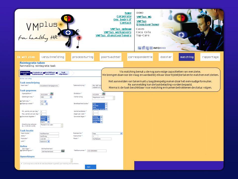 x verzuimmeldingcorrespondentiepoortwachter Ik wil zien processturing home Corperate Ons bedrijf Contact VMPlus opbouw VMPlus werkgevers VMPlus dienstverleners Via matching benut u de nog aanwezige capaciteiten van een zieke.