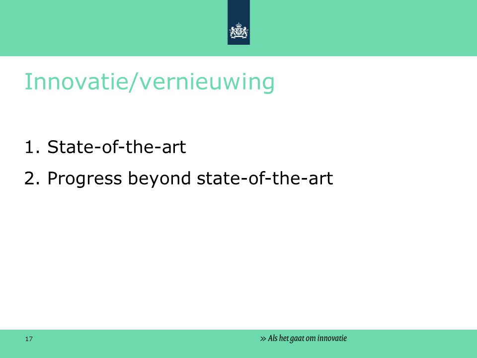17 Innovatie/vernieuwing 1. State-of-the-art 2. Progress beyond state-of-the-art