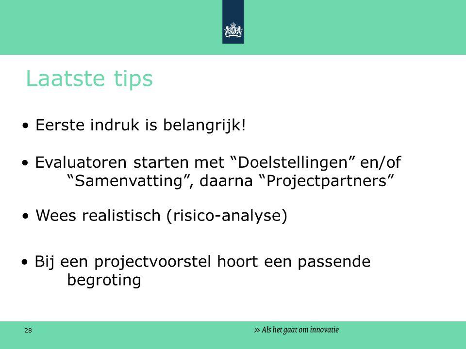 28 Laatste tips Evaluatoren starten met Doelstellingen en/of Samenvatting , daarna Projectpartners Eerste indruk is belangrijk.