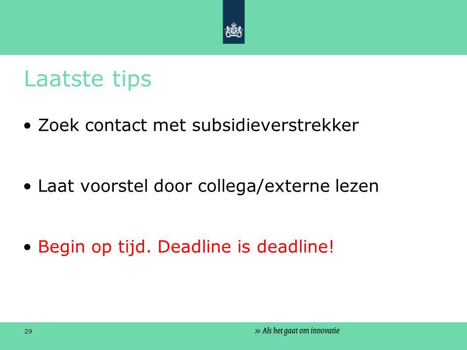 29 Laatste tips Zoek contact met subsidieverstrekker Laat voorstel door collega/externe lezen Begin op tijd.