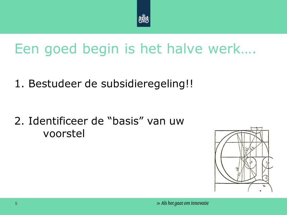 5 Een goed begin is het halve werk…. 1. Bestudeer de subsidieregeling!.