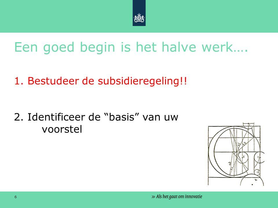 6 Een goed begin is het halve werk…. 1. Bestudeer de subsidieregeling!.