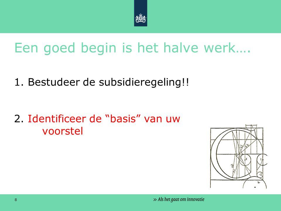 8 Een goed begin is het halve werk…. 1. Bestudeer de subsidieregeling!.