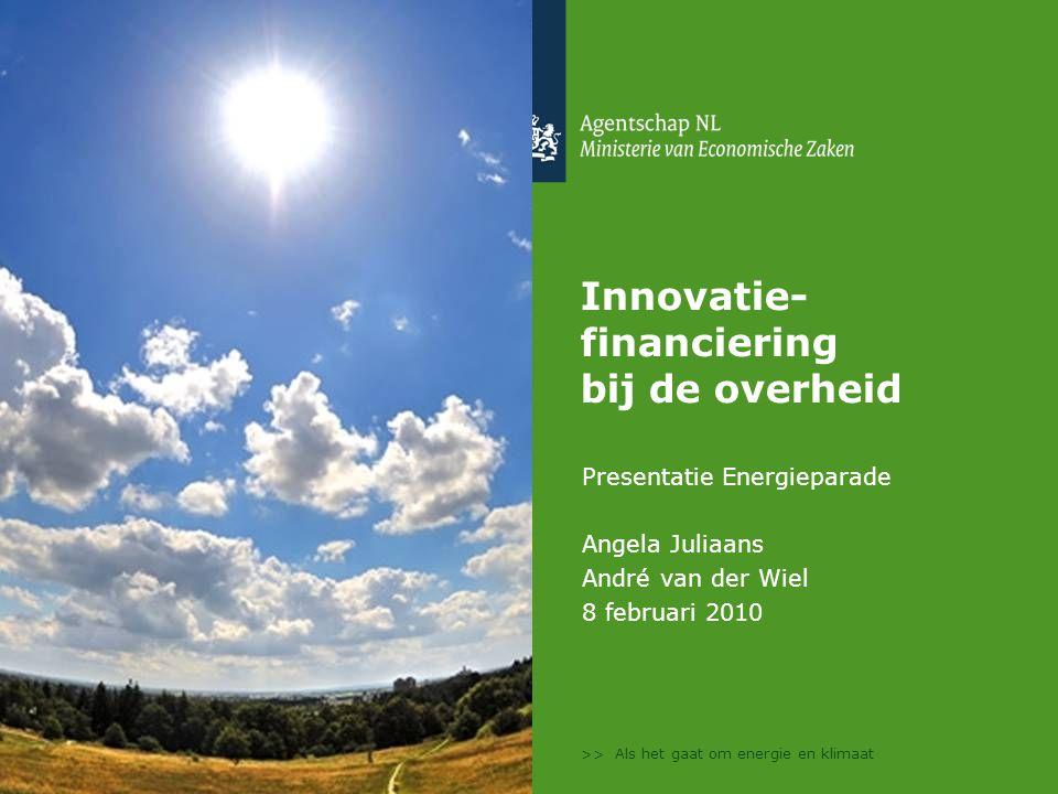 >> Als het gaat om energie en klimaat Innovatie- financiering bij de overheid Presentatie Energieparade Angela Juliaans André van der Wiel 8 februari 2010