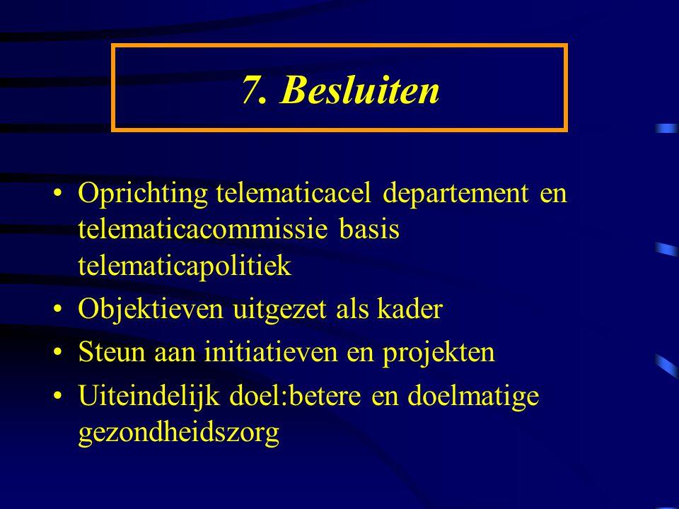 7. Besluiten Oprichting telematicacel departement en telematicacommissie basis telematicapolitiek Objektieven uitgezet als kader Steun aan initiatieve