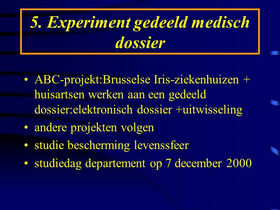 5. Experiment gedeeld medisch dossier ABC-projekt:Brusselse Iris-ziekenhuizen + huisartsen werken aan een gedeeld dossier:elektronisch dossier +uitwis