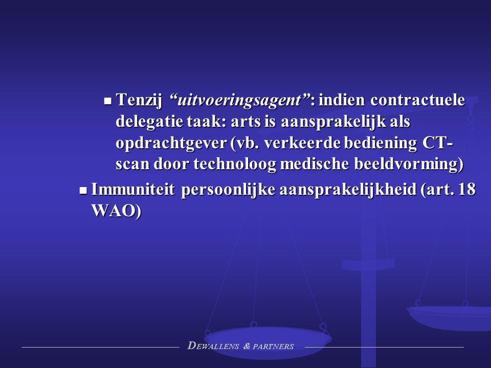 """Tenzij """"uitvoeringsagent"""": indien contractuele delegatie taak: arts is aansprakelijk als opdrachtgever (vb. verkeerde bediening CT- scan door technolo"""
