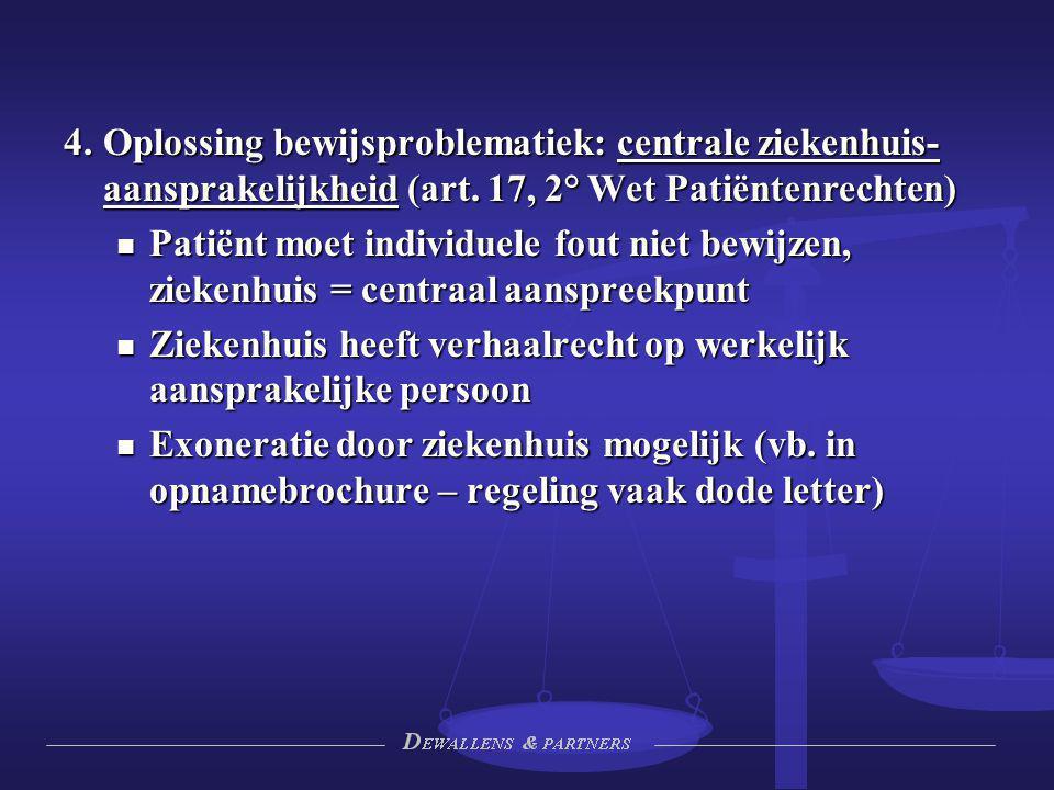 4.Oplossing bewijsproblematiek: centrale ziekenhuis- aansprakelijkheid (art. 17, 2° Wet Patiëntenrechten) Patiënt moet individuele fout niet bewijzen,