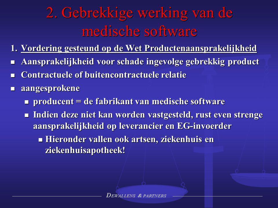 2. Gebrekkige werking van de medische software 1.Vordering gesteund op de Wet Productenaansprakelijkheid Aansprakelijkheid voor schade ingevolge gebre