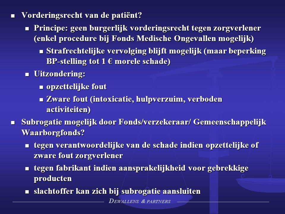 Vorderingsrecht van de patiënt? Vorderingsrecht van de patiënt? Principe: geen burgerlijk vorderingsrecht tegen zorgverlener (enkel procedure bij Fond