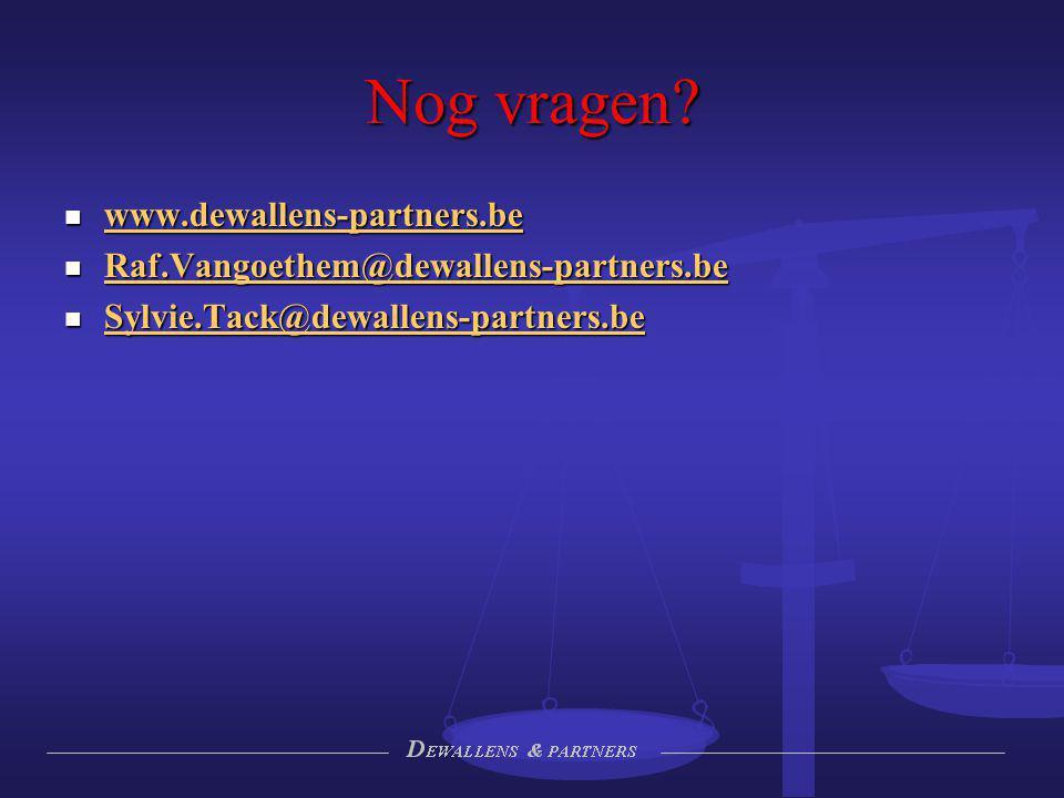 Nog vragen? www.dewallens-partners.be www.dewallens-partners.be www.dewallens-partners.be Raf.Vangoethem@dewallens-partners.be Raf.Vangoethem@dewallen