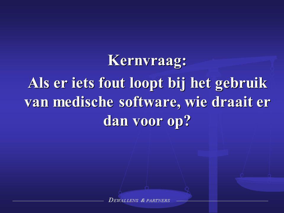 Kernvraag: Als er iets fout loopt bij het gebruik van medische software, wie draait er dan voor op?