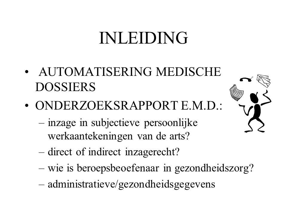 INLEIDING AUTOMATISERING MEDISCHE DOSSIERS ONDERZOEKSRAPPORT E.M.D.: –inzage in subjectieve persoonlijke werkaantekeningen van de arts? –direct of ind