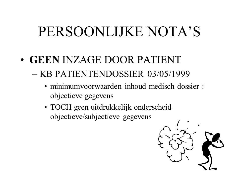 PERSOONLIJKE NOTA'S GEEN INZAGE DOOR PATIENT –KB PATIENTENDOSSIER 03/05/1999 minimumvoorwaarden inhoud medisch dossier : objectieve gegevens TOCH geen