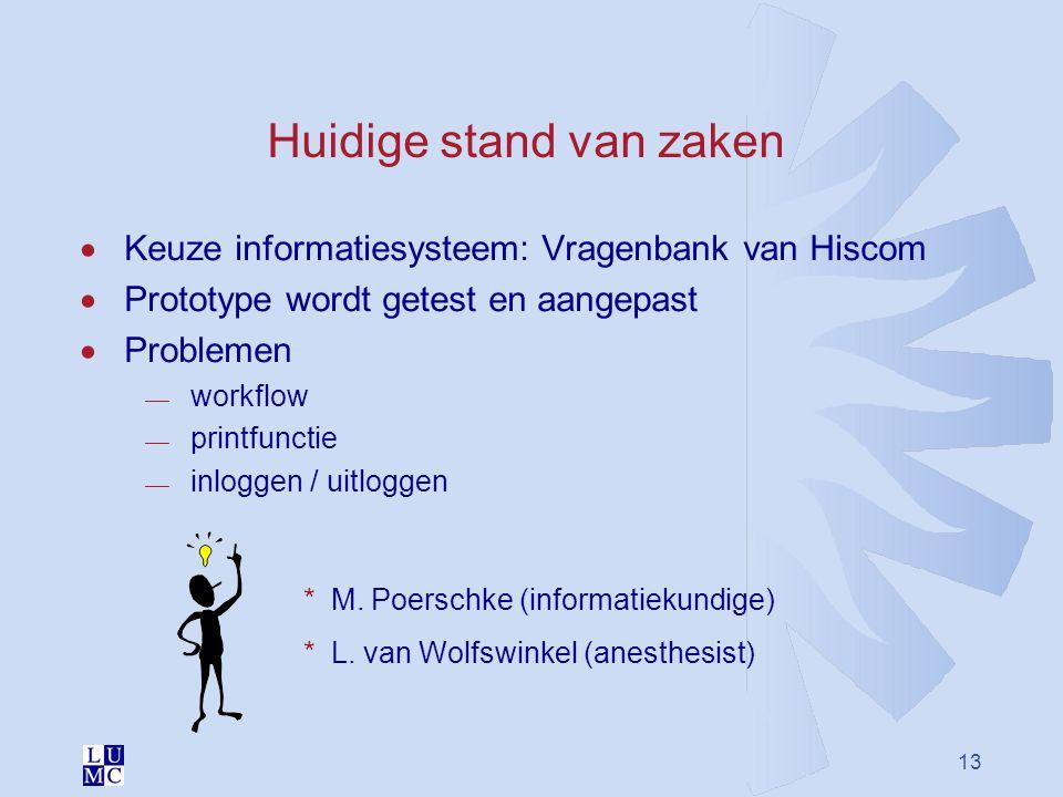 13 Huidige stand van zaken  Keuze informatiesysteem: Vragenbank van Hiscom  Prototype wordt getest en aangepast  Problemen  workflow  printfuncti