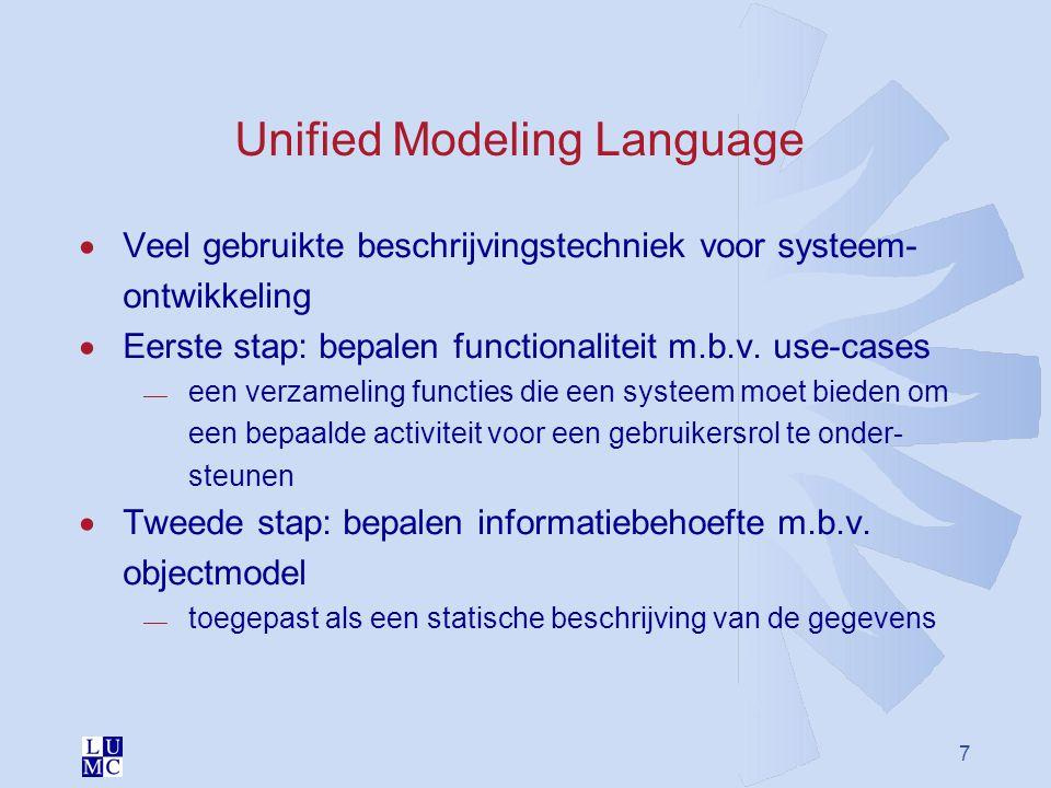 7 Unified Modeling Language  Veel gebruikte beschrijvingstechniek voor systeem- ontwikkeling  Eerste stap: bepalen functionaliteit m.b.v. use-cases