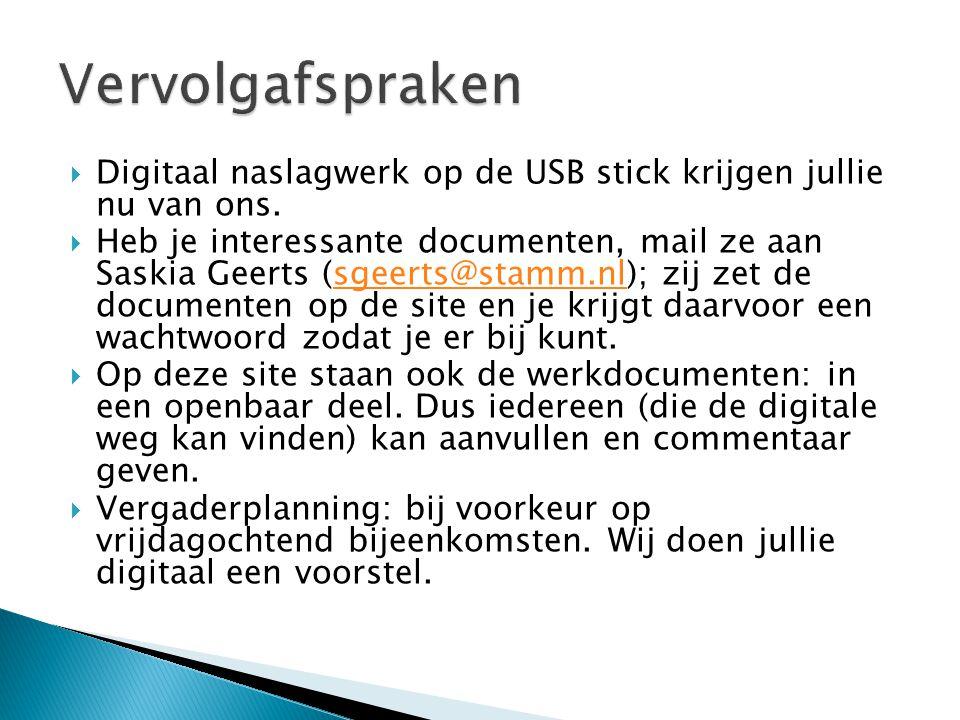  Digitaal naslagwerk op de USB stick krijgen jullie nu van ons.  Heb je interessante documenten, mail ze aan Saskia Geerts (sgeerts@stamm.nl); zij z
