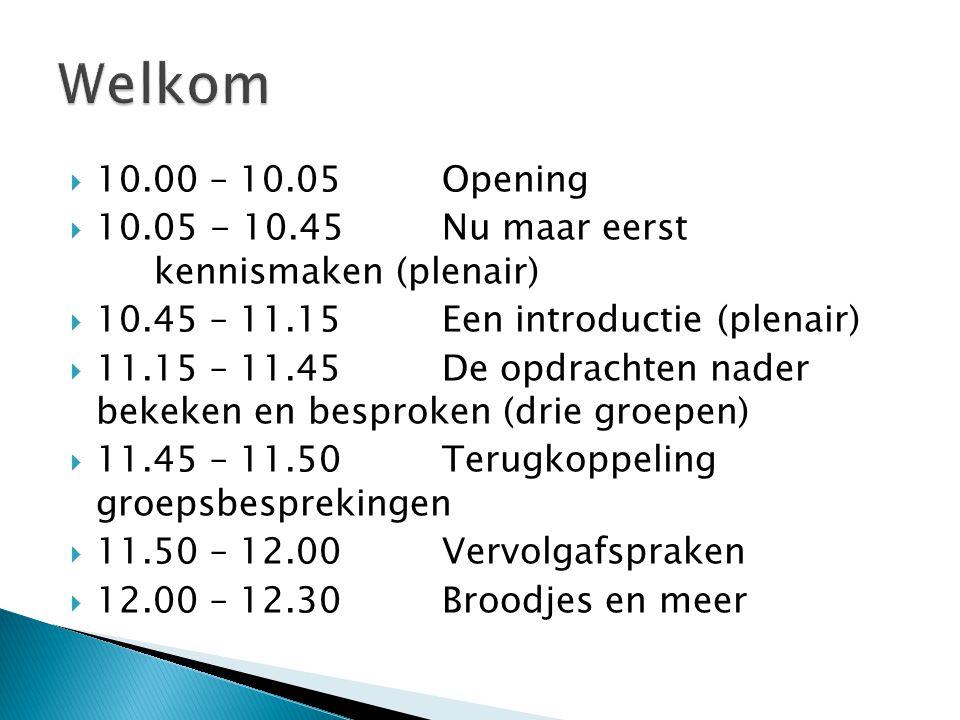  10.00 – 10.05Opening  10.05 - 10.45Nu maar eerst kennismaken (plenair)  10.45 – 11.15Een introductie (plenair)  11.15 – 11.45De opdrachten nader