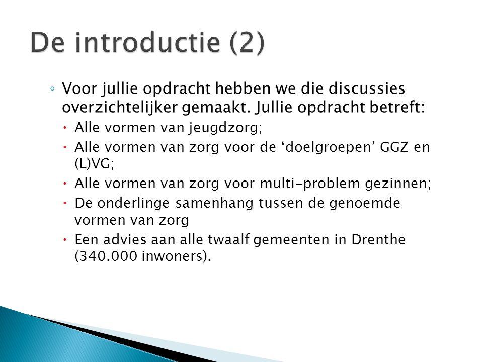  We gebruiken de terminologie van Postitief Opgroeien Drenthe  Het huidige beleid provincie en zorgverzekeraars, is een omstandigheid om nadrukkelijk rekening mee te houden  Wij gaan er van uit dat jullie scenario's uitwerken op maximaal twee niveaus: ◦ Het regionale niveau (drie regio's: Zuid West, Zuid Oost en Noord en Midden); ◦ Het bovenregionale niveau (de provincie Drenthe of landelijk bijvoorbeeld).