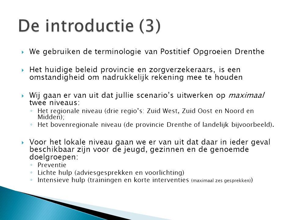  We gebruiken de terminologie van Postitief Opgroeien Drenthe  Het huidige beleid provincie en zorgverzekeraars, is een omstandigheid om nadrukkelij