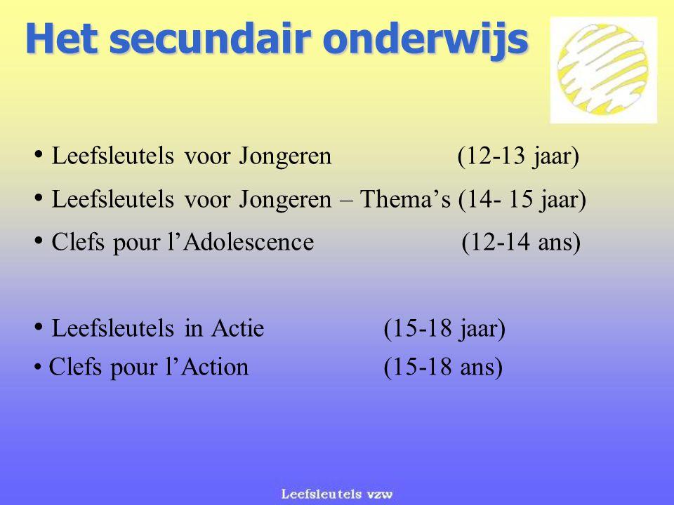 Het secundair onderwijs Leefsleutels voor Jongeren (12-13 jaar) Leefsleutels voor Jongeren – Thema's (14- 15 jaar) Clefs pour l'Adolescence (12-14 ans) Leefsleutels in Actie (15-18 jaar) Clefs pour l'Action (15-18 ans)