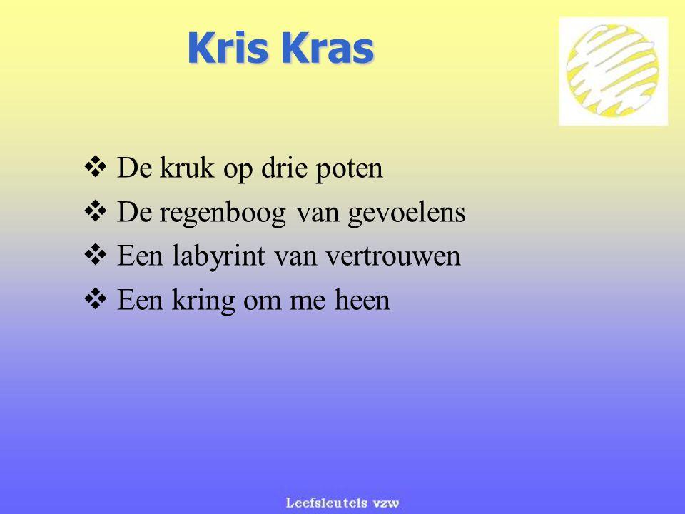 Kris Kras  De kruk op drie poten  De regenboog van gevoelens  Een labyrint van vertrouwen  Een kring om me heen