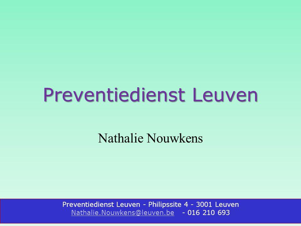 Preventiedienst Leuven - Philipssite 4 - 3001 Leuven Nathalie.Nouwkens@leuven.beNathalie.Nouwkens@leuven.be - 016 210 693 Preventiedienst Leuven Nathalie Nouwkens