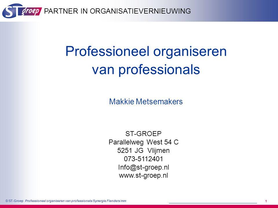 Professioneel organiseren van professionals/Synergie Flanders/mm ©/ST-Groep 2 Sociotechnisch veranderen: aandacht voor samenhang Resultaten mensen cultuur structuursystemen leiderschap organisatie- gedrag missie visie strategie doelen verander- aanpak omgeving
