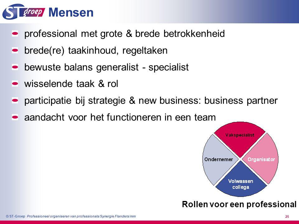 Professioneel organiseren van professionals/Synergie Flanders/mm ©/ST-Groep 25 Mensen professional met grote & brede betrokkenheid brede(re) taakinhou