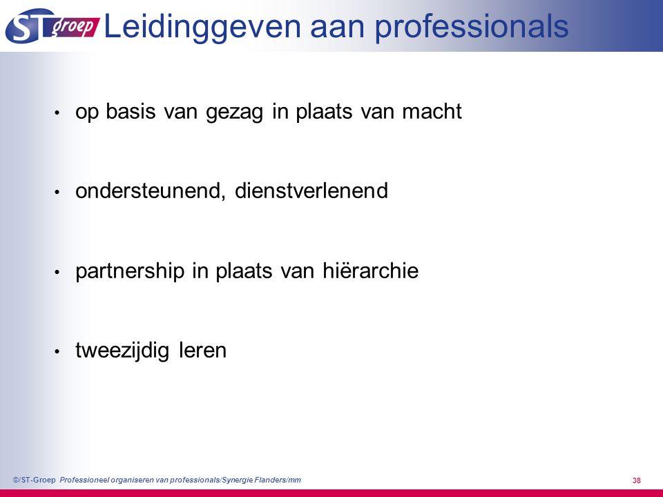 Professioneel organiseren van professionals/Synergie Flanders/mm ©/ST-Groep 39 Legitimatie ingrijpen vanuit hoger bestuursniveau' s toevoegen van het ontbrekende: E oppakken wat team (nog) niet zelf kan: - team nog niet zover ontwikkeld - te complex E toevoegen van ontbrekend inzicht in de context door 'uit te zoomen' naar: - bredere omgeving - andere aspecten - tijdshorizon (verleden en toekomst) verschuiving van 'macht' naar 'gezag'