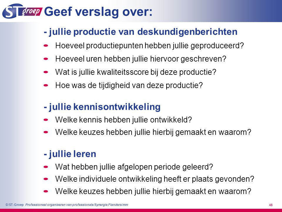 Professioneel organiseren van professionals/Synergie Flanders/mm ©/ST-Groep 48 Geef verslag over: - jullie productie van deskundigenberichten Hoeveel