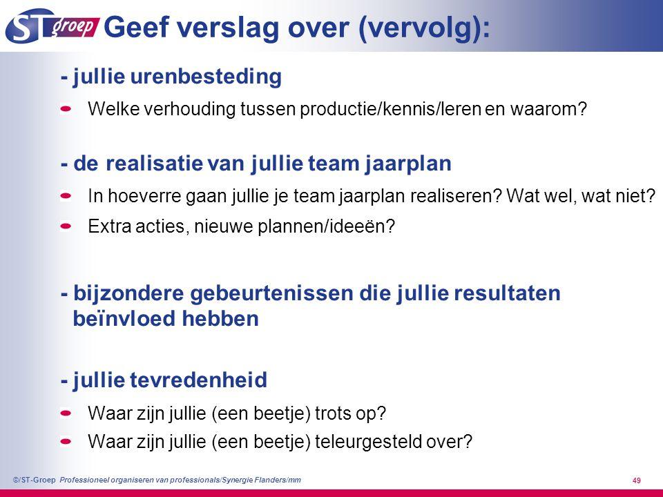Professioneel organiseren van professionals/Synergie Flanders/mm ©/ST-Groep 49 Geef verslag over (vervolg): - jullie urenbesteding Welke verhouding tu
