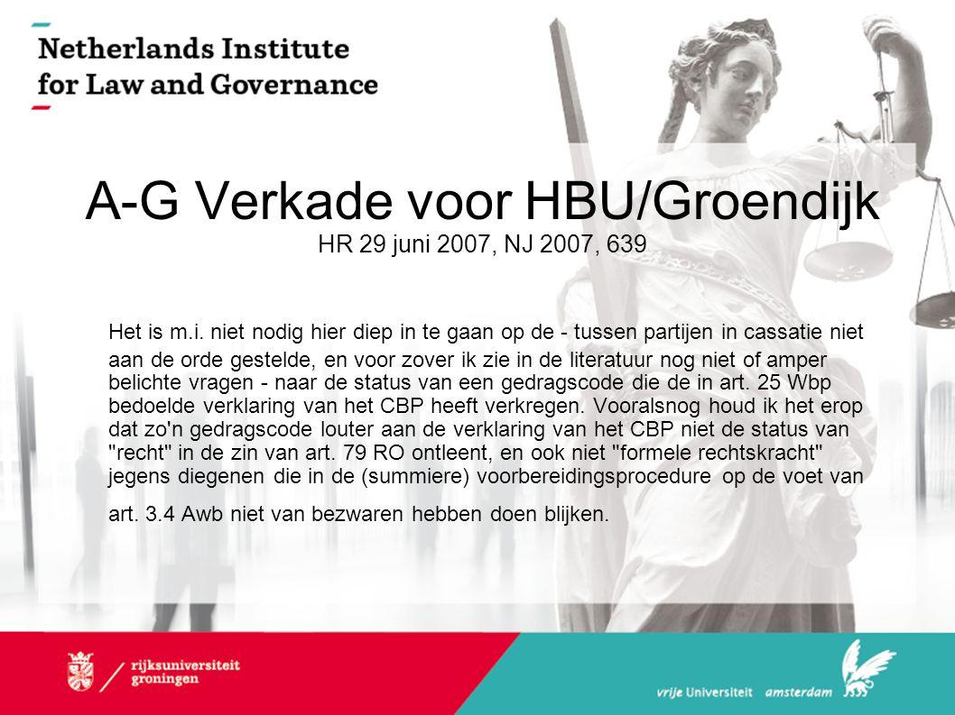 A-G Verkade voor HBU/Groendijk HR 29 juni 2007, NJ 2007, 639 Het is m.i. niet nodig hier diep in te gaan op de - tussen partijen in cassatie niet aan