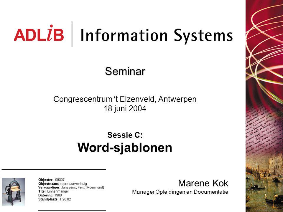 Seminar Seminar Congrescentrum 't Elzenveld, Antwerpen 18 juni 2004 Sessie C: Word-sjablonen Marene Kok Manager Opleidingen en Documentatie