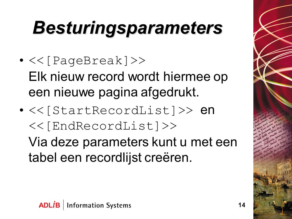14 Besturingsparameters > Elk nieuw record wordt hiermee op een nieuwe pagina afgedrukt. > en > Via deze parameters kunt u met een tabel een recordlij