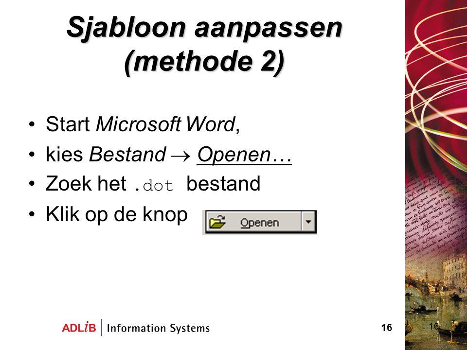 16 Sjabloon aanpassen (methode 2) Start Microsoft Word, kies Bestand  Openen… Zoek het.dot bestand Klik op de knop 16