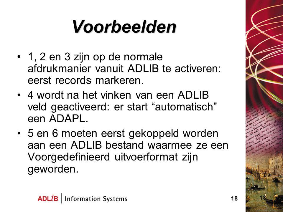 18 Voorbeelden 1, 2 en 3 zijn op de normale afdrukmanier vanuit ADLIB te activeren: eerst records markeren. 4 wordt na het vinken van een ADLIB veld g