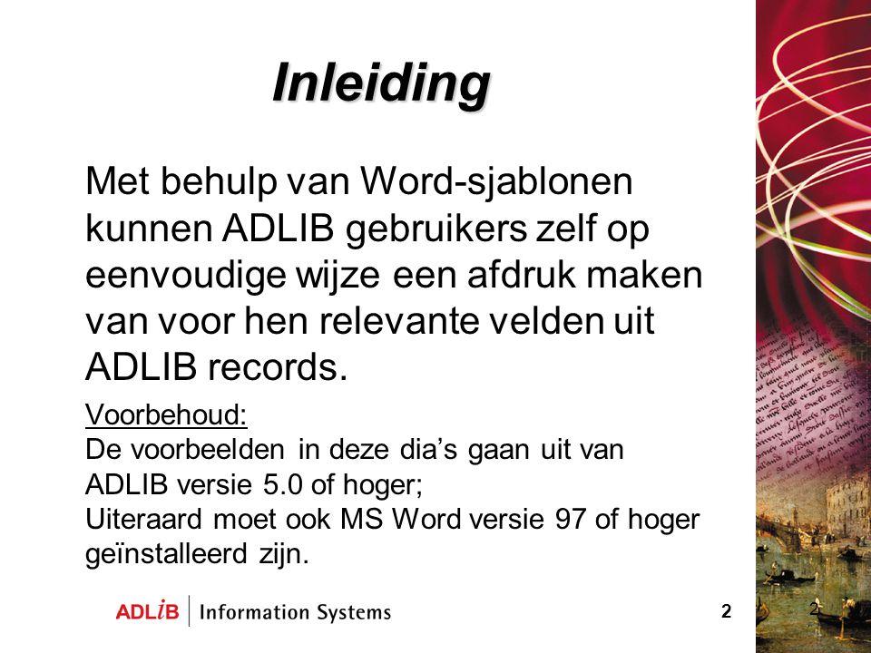 2 Inleiding Met behulp van Word-sjablonen kunnen ADLIB gebruikers zelf op eenvoudige wijze een afdruk maken van voor hen relevante velden uit ADLIB re