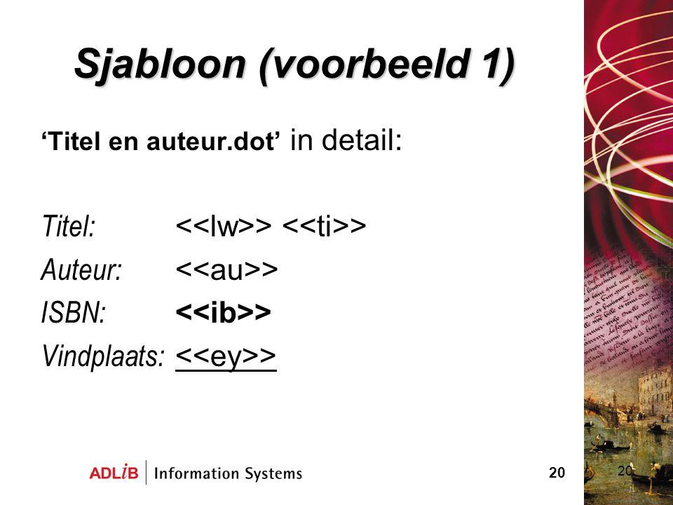20 Sjabloon (voorbeeld 1) 20 'Titel en auteur.dot' in detail: Titel: > > Auteur: > ISBN: > Vindplaats: >