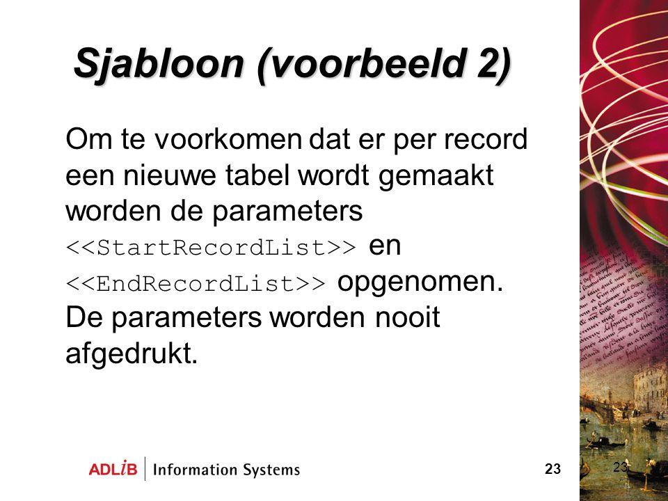 23 Sjabloon (voorbeeld 2) Om te voorkomen dat er per record een nieuwe tabel wordt gemaakt worden de parameters > en > opgenomen. De parameters worden