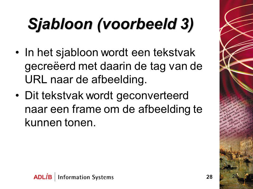 28 Sjabloon (voorbeeld 3) In het sjabloon wordt een tekstvak gecreëerd met daarin de tag van de URL naar de afbeelding. Dit tekstvak wordt geconvertee
