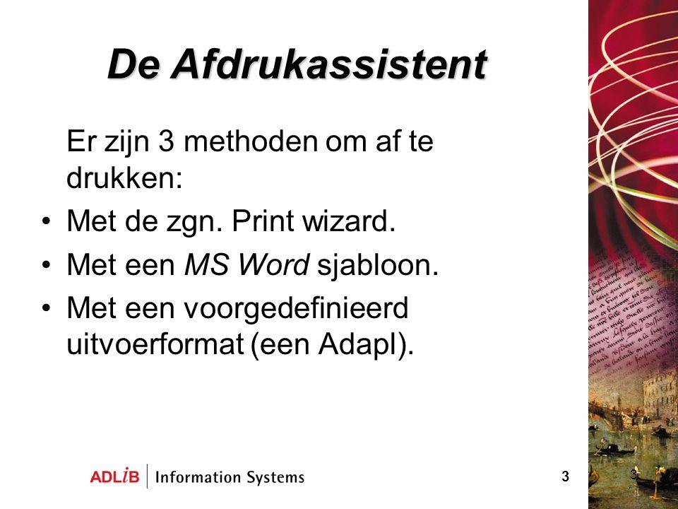 3 DeAfdrukassistent De Afdrukassistent Er zijn 3 methoden om af te drukken: Met de zgn. Print wizard. Met een MS Word sjabloon. Met een voorgedefiniee