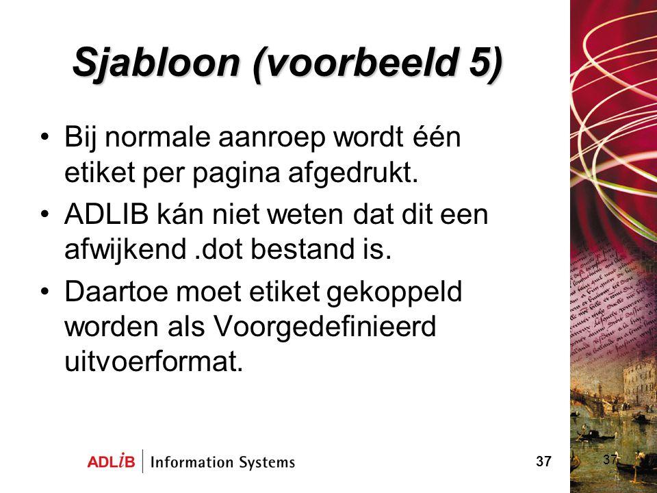 37 Sjabloon (voorbeeld 5) Bij normale aanroep wordt één etiket per pagina afgedrukt. ADLIB kán niet weten dat dit een afwijkend.dot bestand is. Daarto