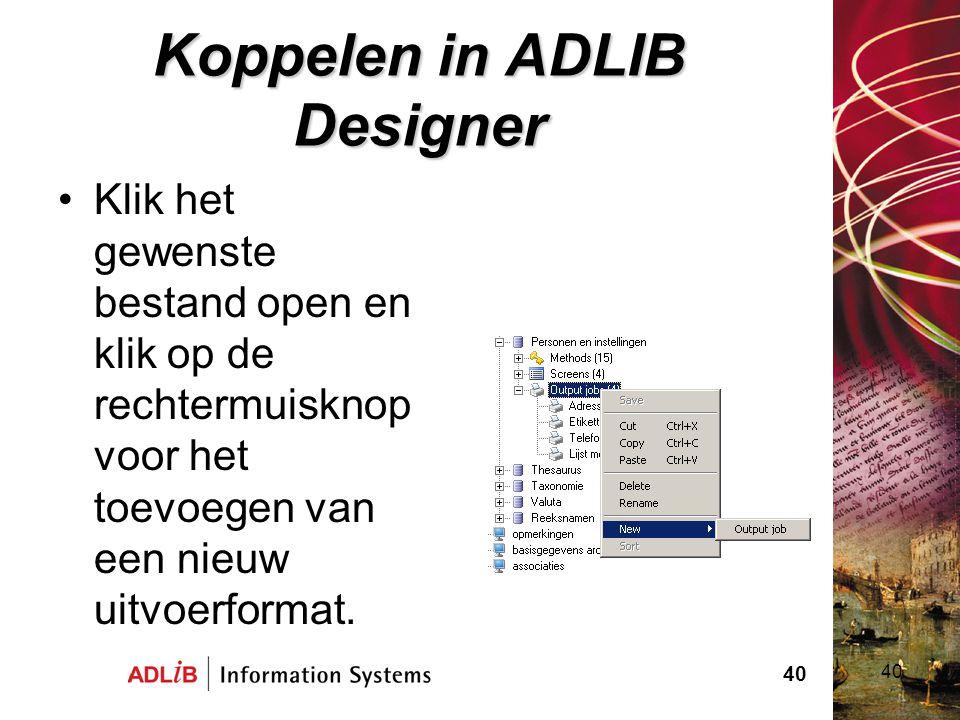40 Koppelen in ADLIB Designer Klik het gewenste bestand open en klik op de rechtermuisknop voor het toevoegen van een nieuw uitvoerformat. 40