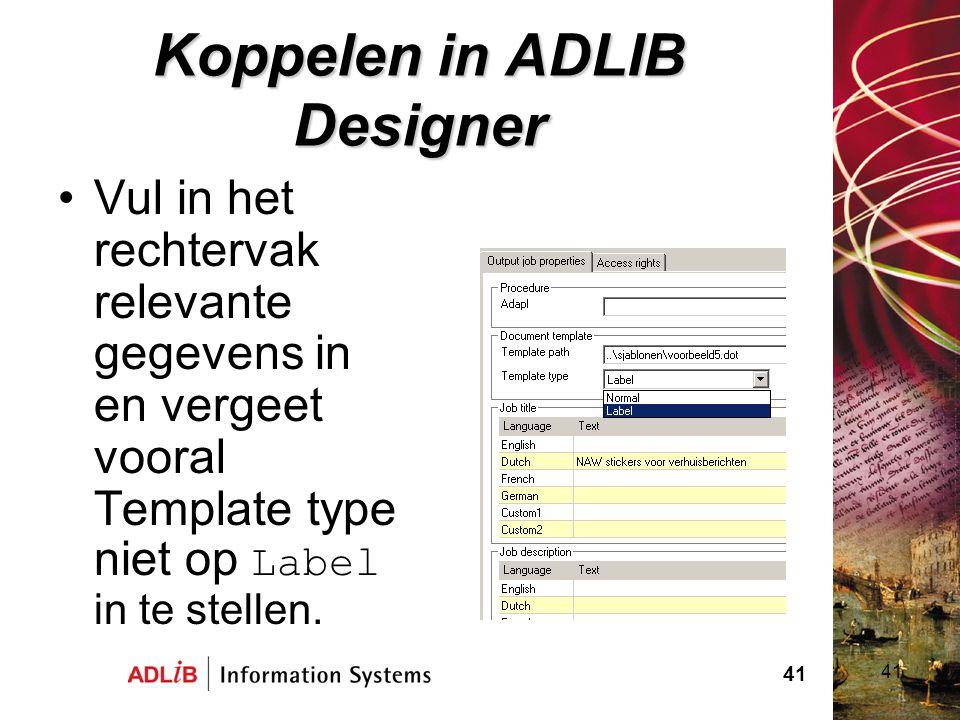41 Koppelen in ADLIB Designer Vul in het rechtervak relevante gegevens in en vergeet vooral Template type niet op Label in te stellen. 41