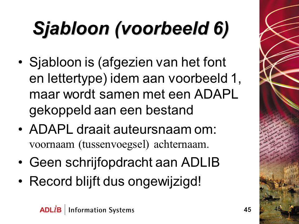 45 Sjabloon (voorbeeld 6) Sjabloon is (afgezien van het font en lettertype) idem aan voorbeeld 1, maar wordt samen met een ADAPL gekoppeld aan een bes