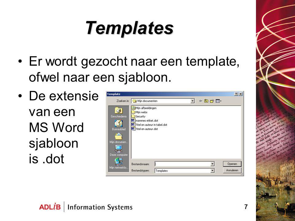 7 Templates Er wordt gezocht naar een template, ofwel naar een sjabloon. De extensie van een MS Word sjabloon is.dot 7