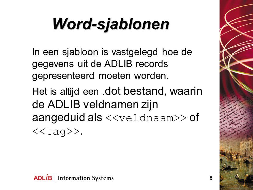 8 Word-sjablonen In een sjabloon is vastgelegd hoe de gegevens uit de ADLIB records gepresenteerd moeten worden. Het is altijd een. dot bestand, waari