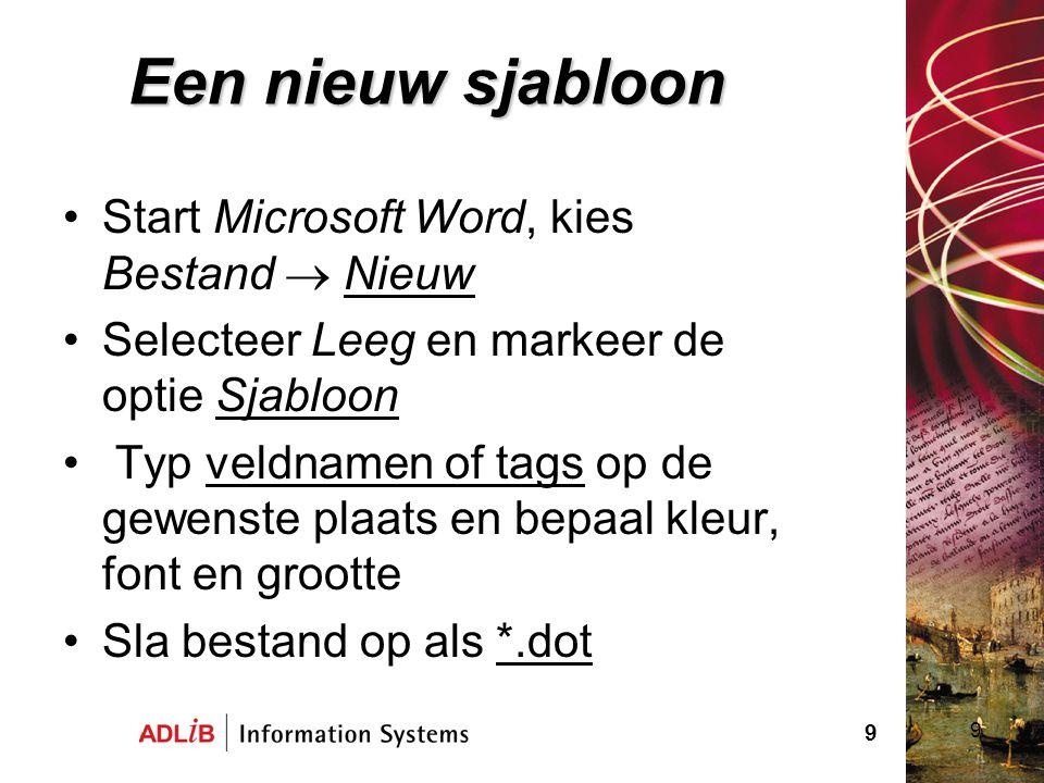 9 Een nieuw sjabloon Start Microsoft Word, kies Bestand  Nieuw Selecteer Leeg en markeer de optie Sjabloon Typ veldnamen of tags op de gewenste plaat