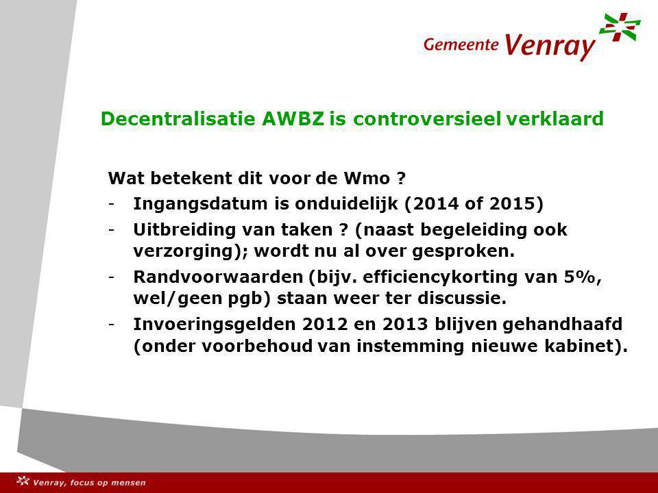 Decentralisatie AWBZ is controversieel verklaard Wat betekent dit voor de Wmo .